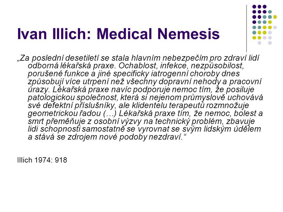 """Ivan Illich: Medical Nemesis """"Za poslední desetiletí se stala hlavním nebezpečím pro zdraví lidí odborná lékařská praxe. Ochablost, infekce, nezpůsobi"""