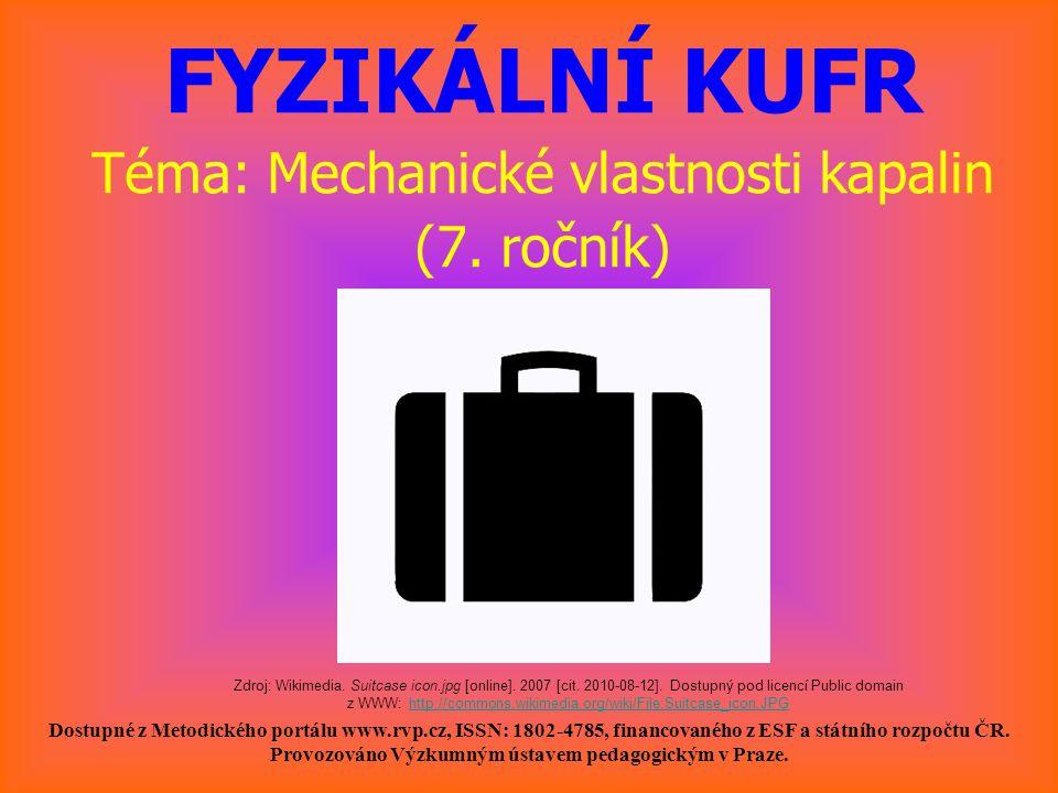 FYZIKÁLNÍ KUFR Téma: Mechanické vlastnosti kapalin (7. ročník) Dostupné z Metodického portálu www.rvp.cz, ISSN: 1802-4785, financovaného z ESF a státn