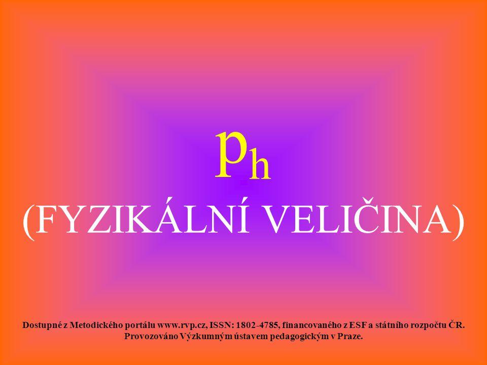 p h (FYZIKÁLNÍ VELIČINA) Dostupné z Metodického portálu www.rvp.cz, ISSN: 1802-4785, financovaného z ESF a státního rozpočtu ČR. Provozováno Výzkumným