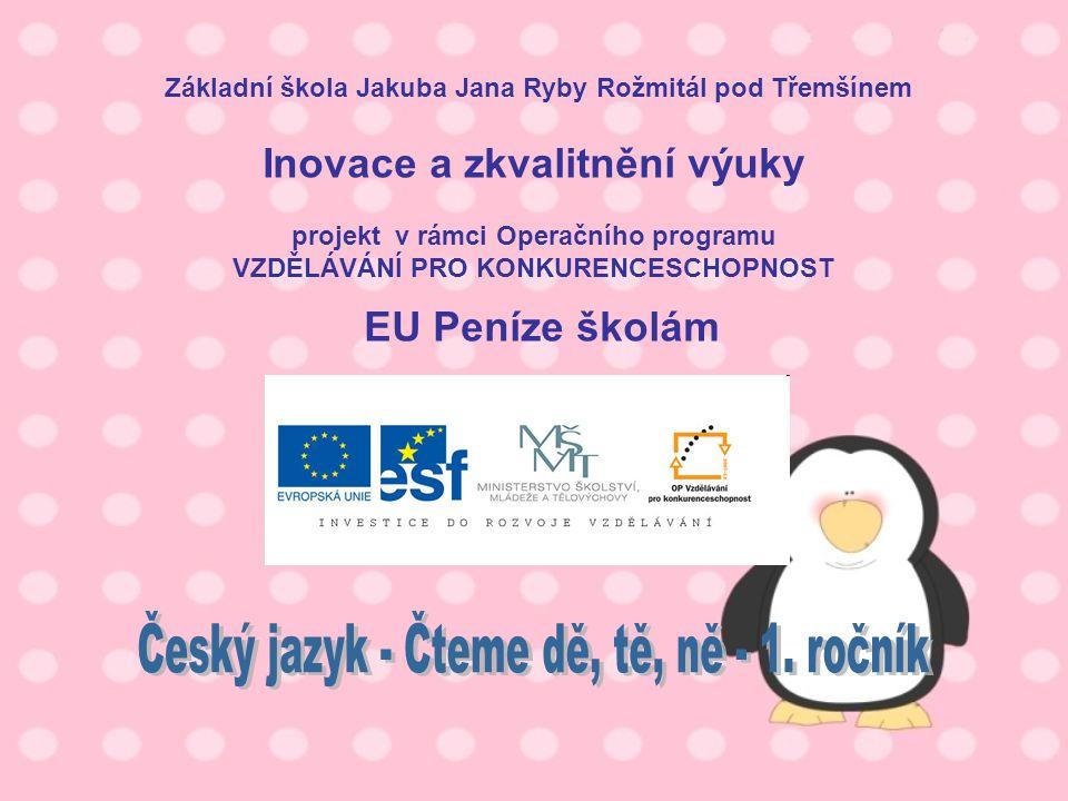 Téma: Český jazyk - Čteme dě, tě, ně – 1.ročník Použitý software: držitel licence - ZŠ J.