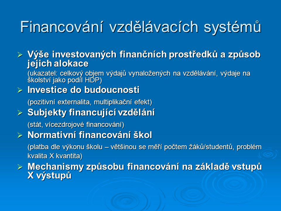 Financování vzdělávacích systémů  Výše investovaných finančních prostředků a způsob jejich alokace (ukazatel: celkový objem výdajů vynaložených na vz