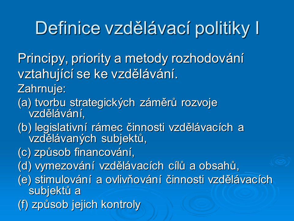 Definice vzdělávací politiky I Principy, priority a metody rozhodování vztahující se ke vzdělávání. Zahrnuje: (a) tvorbu strategických záměrů rozvoje