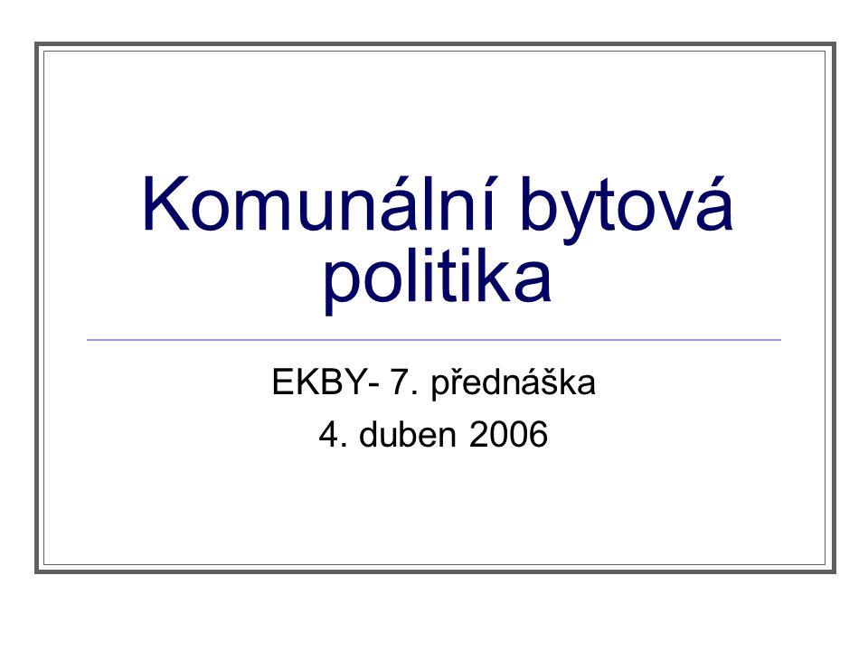 Komunální bytová politika EKBY- 7. přednáška 4. duben 2006
