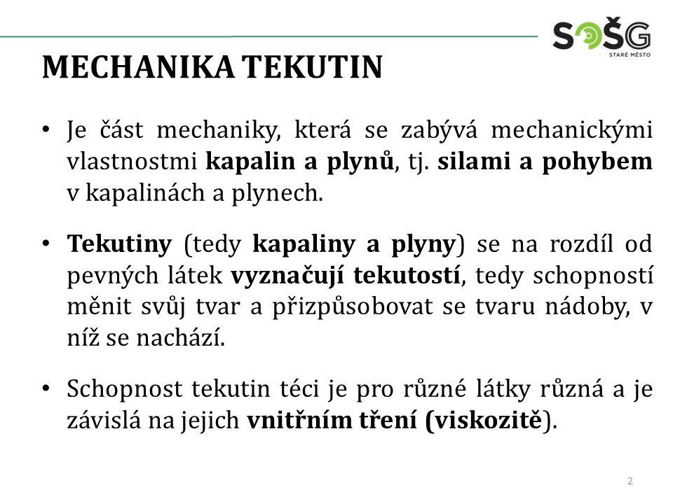 Je část mechaniky, která se zabývá mechanickými vlastnostmi kapalin a plynů, tj.