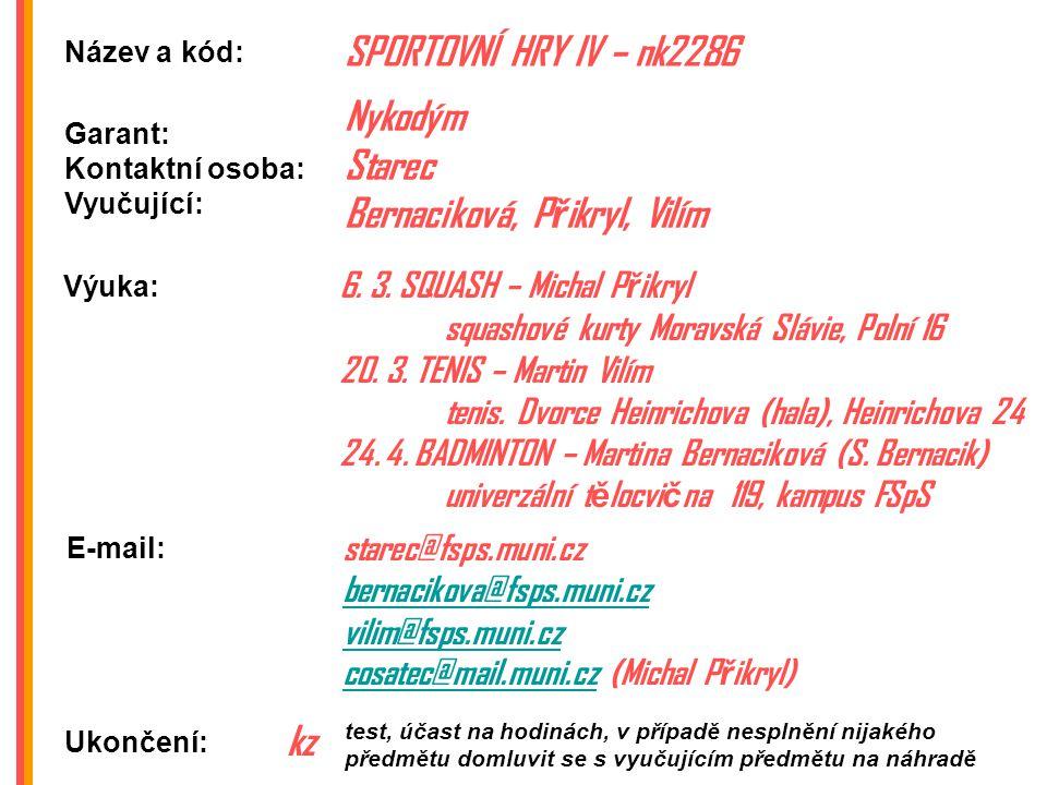 Název a kód: SPORTOVNÍ HRY IV – nk2286 Výuka: Ukončení: 6.