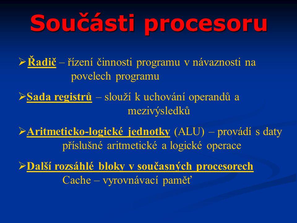 Součásti procesoru  Řadič – řízení činnosti programu v návaznosti na povelech programu  Sada registrů – slouží k uchování operandů a mezivýsledků 