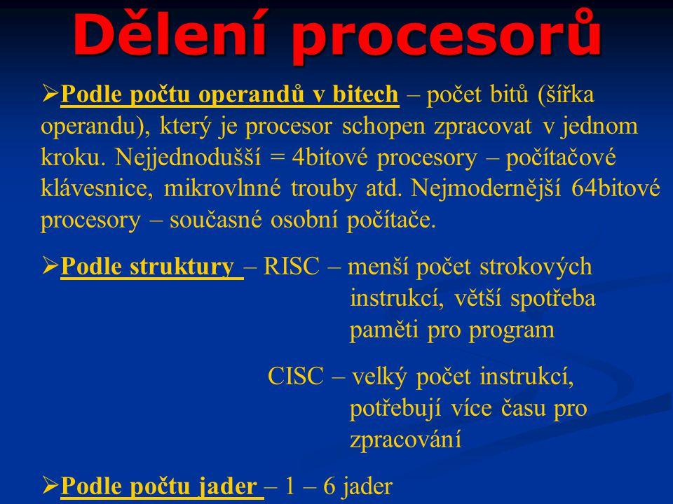 Dělení procesorů  Podle počtu operandů v bitech – počet bitů (šířka operandu), který je procesor schopen zpracovat v jednom kroku. Nejjednodušší = 4b