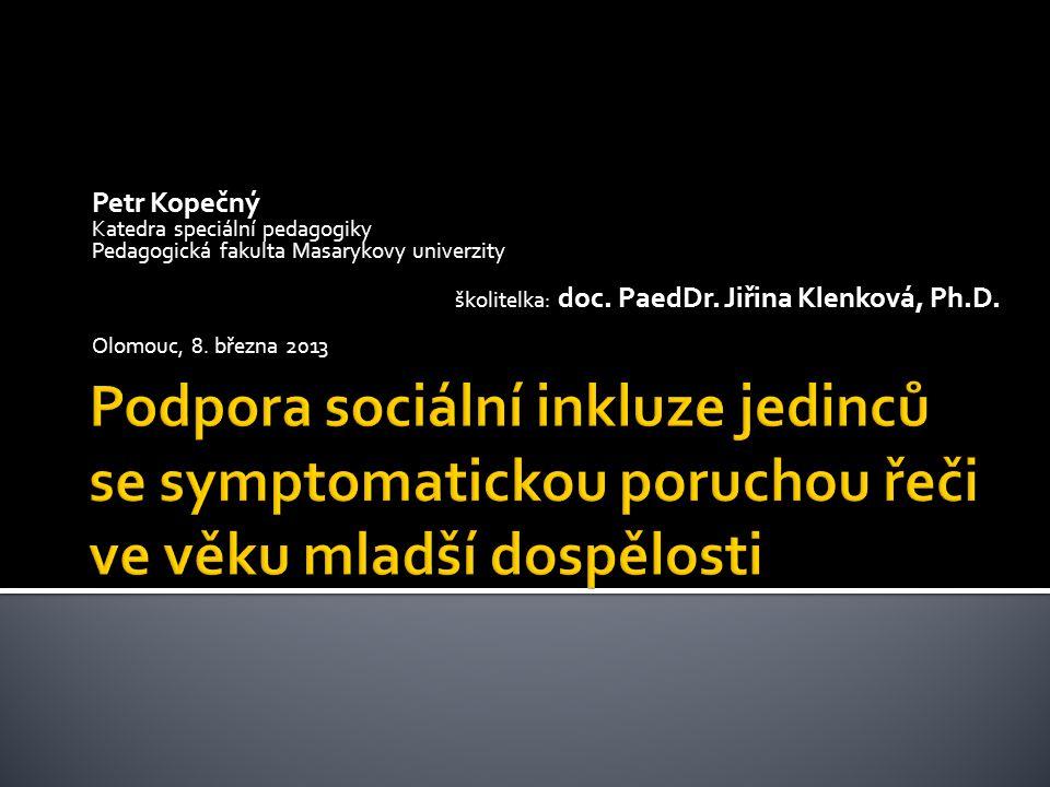 Petr Kopečný Katedra speciální pedagogiky Pedagogická fakulta Masarykovy univerzity školitelka: doc. PaedDr. Jiřina Klenková, Ph.D. Olomouc, 8. března