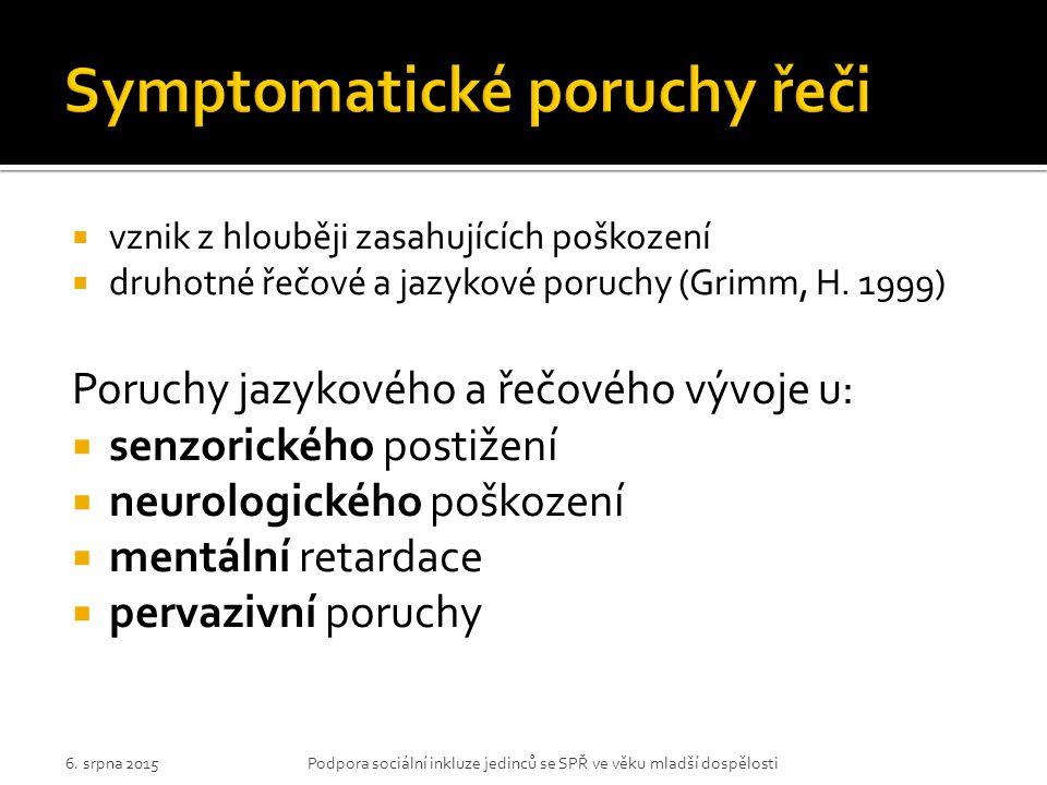  vznik z hlouběji zasahujících poškození  druhotné řečové a jazykové poruchy (Grimm, H. 1999) Poruchy jazykového a řečového vývoje u:  senzorického