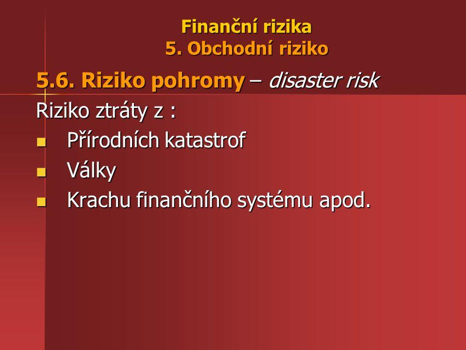 Finanční rizika 5. Obchodní riziko 5.6.