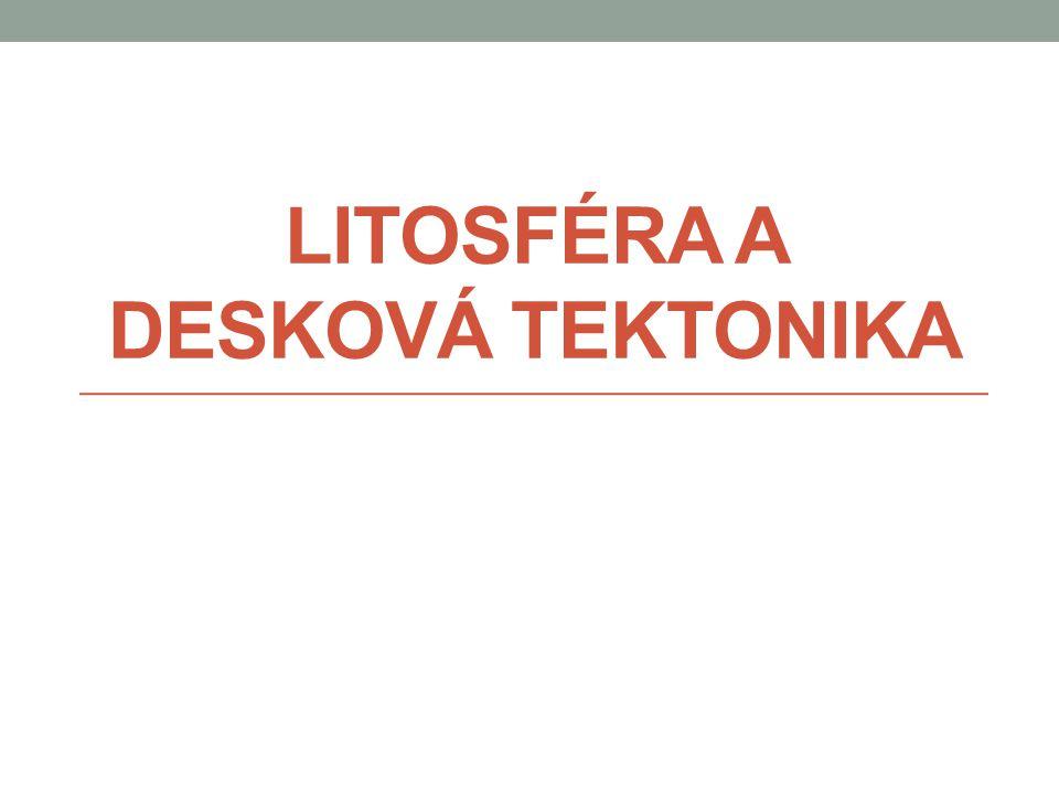 LITOSFÉRA A DESKOVÁ TEKTONIKA