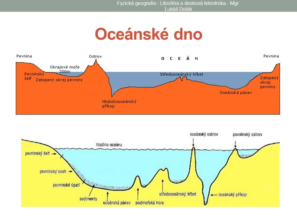 Oceánské dno Fyzická geografie - Litosféra a desková tekrotnika - Mgr. Lukáš Dolák