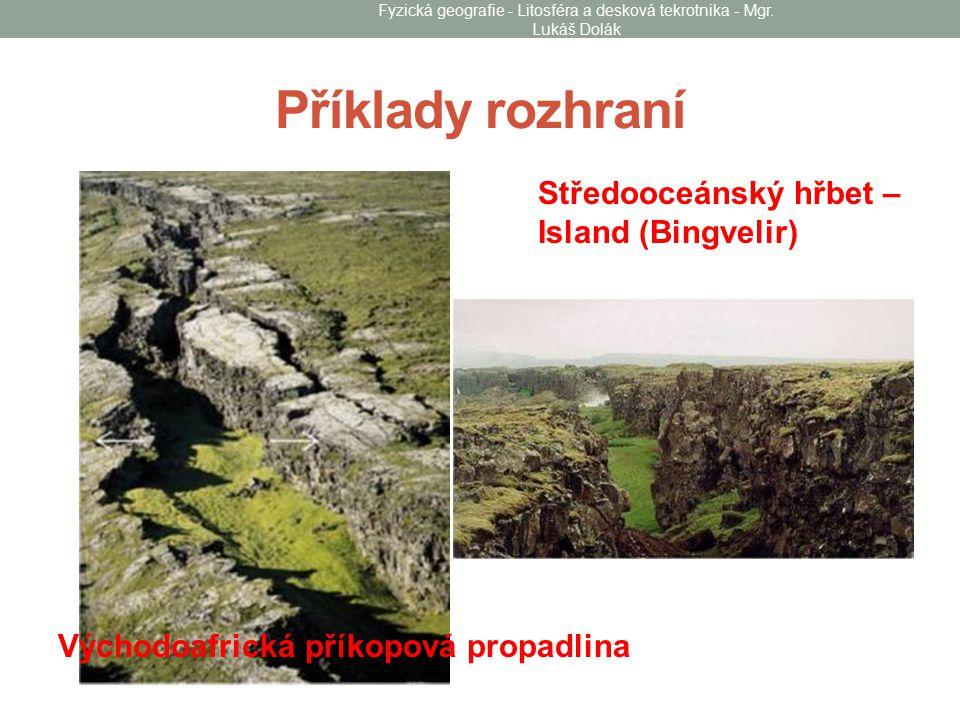 Příklady rozhraní Středooceánský hřbet – Island (Bingvelir) Východoafrická příkopová propadlina Fyzická geografie - Litosféra a desková tekrotnika - Mgr.