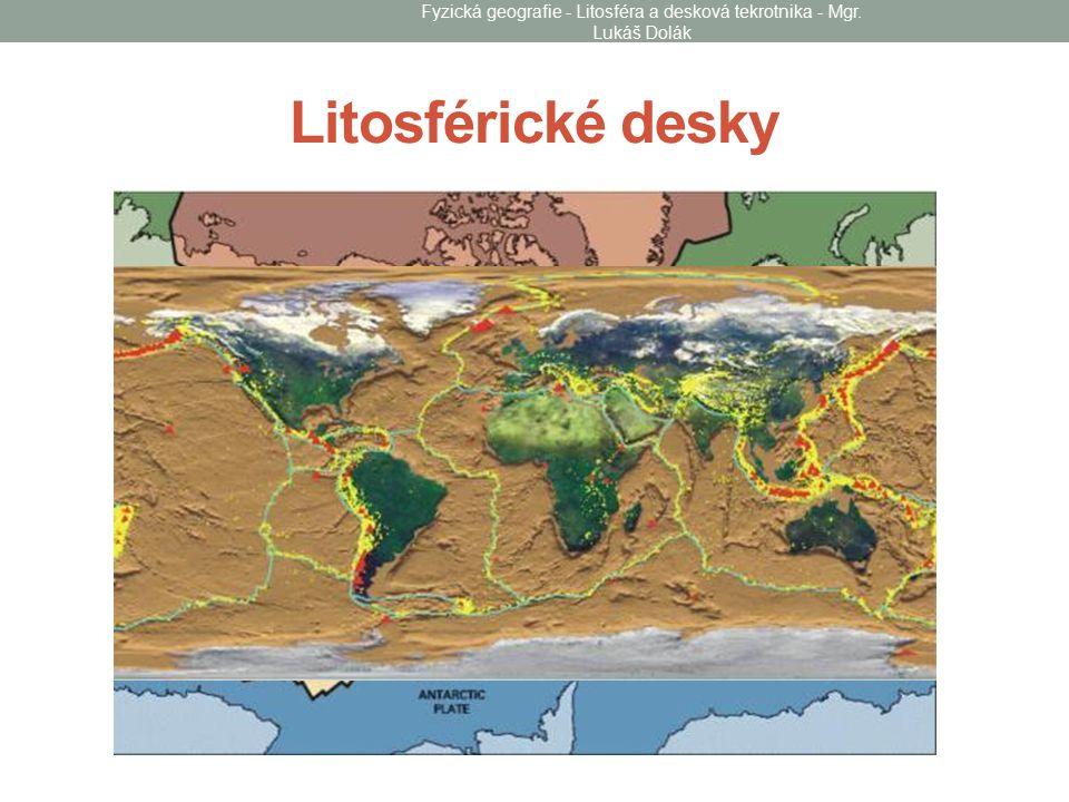 Litosférické desky Fyzická geografie - Litosféra a desková tekrotnika - Mgr. Lukáš Dolák