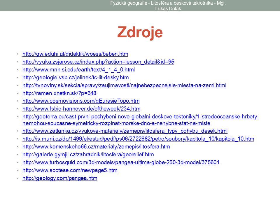 Zdroje http://gw.eduhi.at/didaktik/woess/beben.htm http://vyuka.zsjarose.cz/index.php?action=lesson_detail&id=95 http://www.mnh.si.edu/earth/text/4_1_