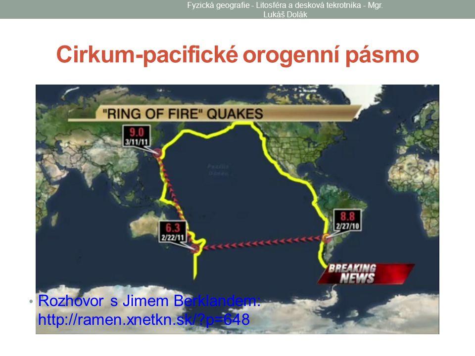 Cirkum-pacifické orogenní pásmo Rozhovor s Jimem Berklandem: http://ramen.xnetkn.sk/?p=648 Fyzická geografie - Litosféra a desková tekrotnika - Mgr.