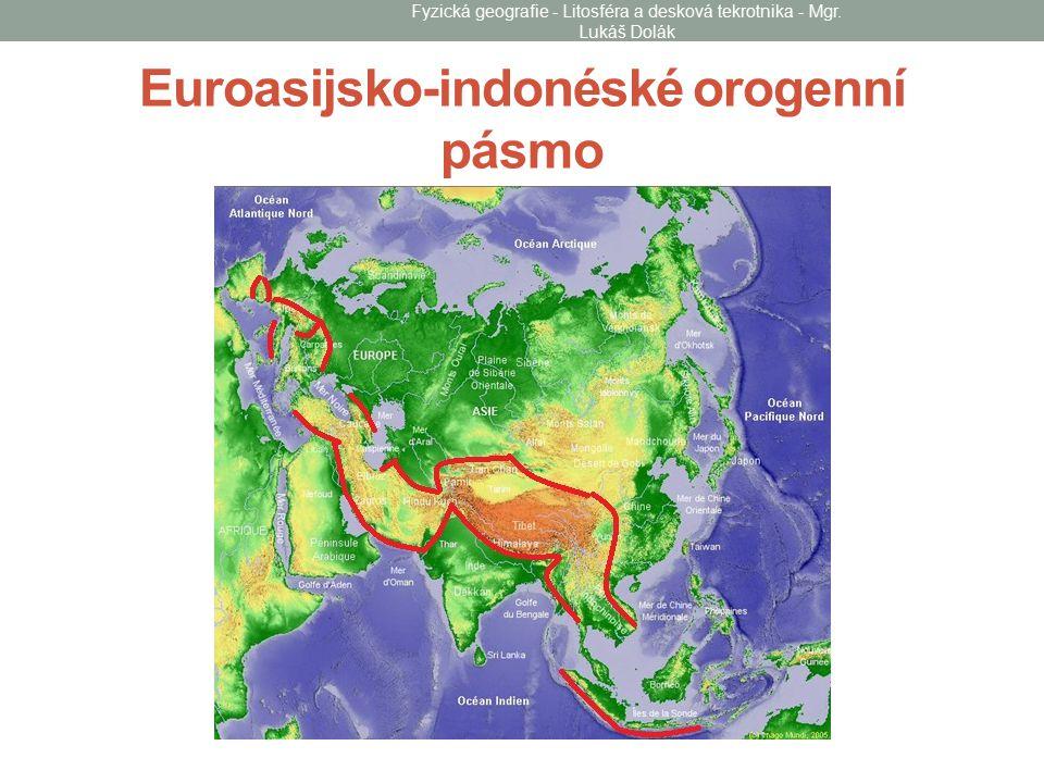 Euroasijsko-indonéské orogenní pásmo Fyzická geografie - Litosféra a desková tekrotnika - Mgr.