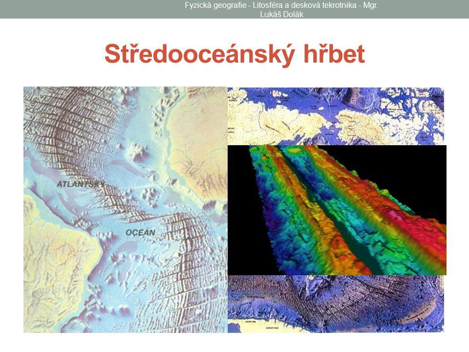 Středooceánský hřbet Fyzická geografie - Litosféra a desková tekrotnika - Mgr. Lukáš Dolák