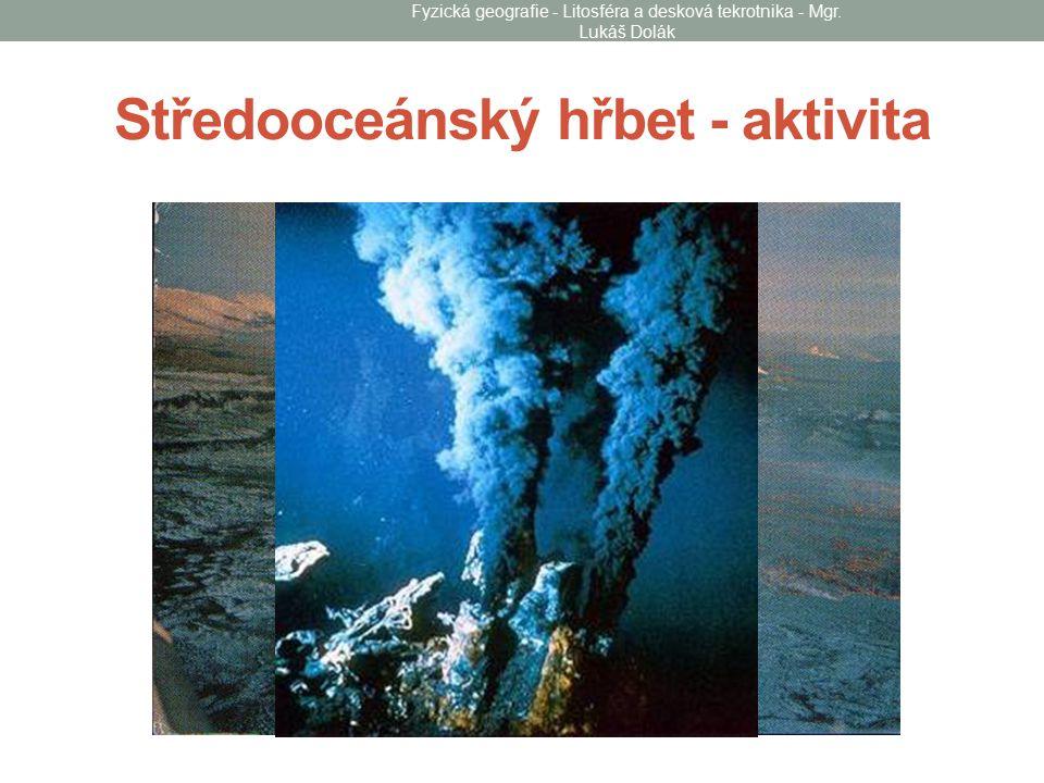 Středooceánský hřbet - aktivita Fyzická geografie - Litosféra a desková tekrotnika - Mgr. Lukáš Dolák