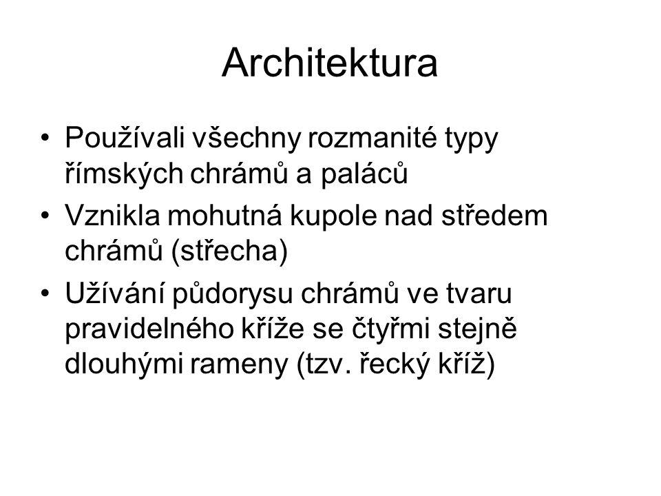 Architektura Používali všechny rozmanité typy římských chrámů a paláců Vznikla mohutná kupole nad středem chrámů (střecha) Užívání půdorysu chrámů ve tvaru pravidelného kříže se čtyřmi stejně dlouhými rameny (tzv.