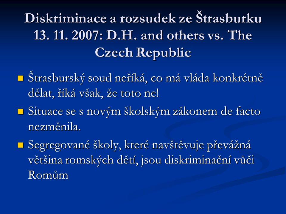 Diskriminace a rozsudek ze Štrasburku 13. 11. 2007: D.H. and others vs. The Czech Republic Štrasburský soud neříká, co má vláda konkrétně dělat, říká