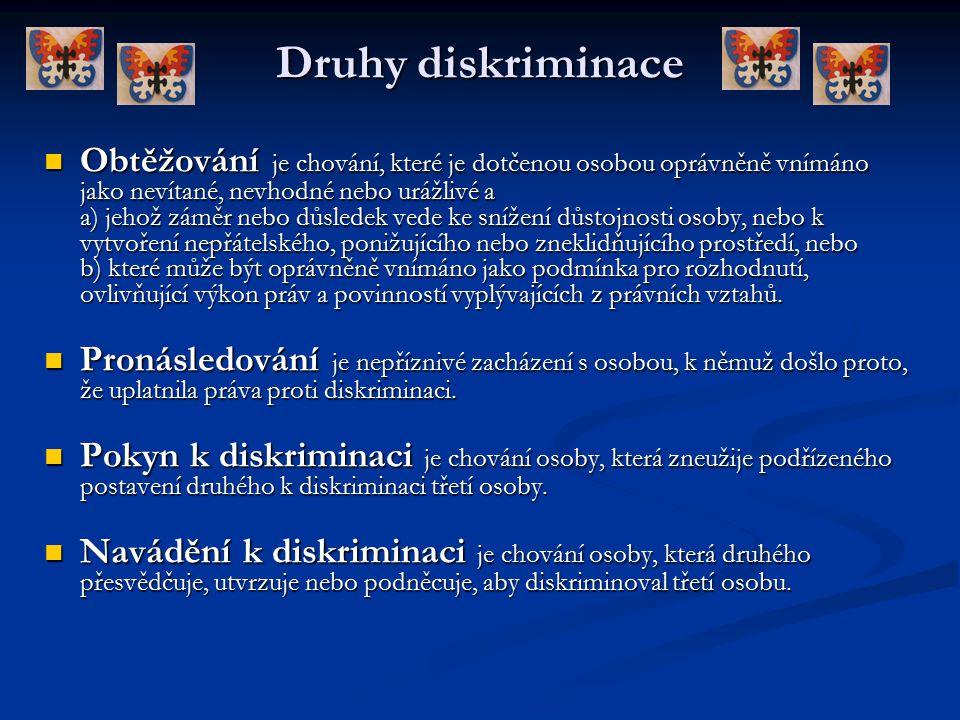Druhy diskriminace Obtěžování je chování, které je dotčenou osobou oprávněně vnímáno jako nevítané, nevhodné nebo urážlivé a a) jehož záměr nebo důsle