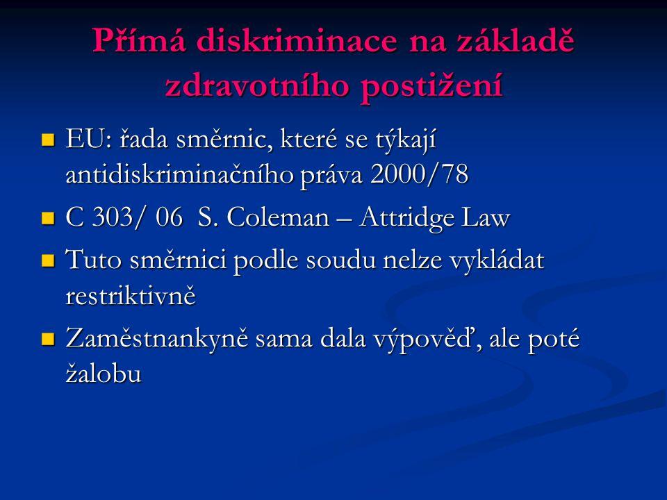 Přímá diskriminace na základě zdravotního postižení EU: řada směrnic, které se týkají antidiskriminačního práva 2000/78 EU: řada směrnic, které se týk