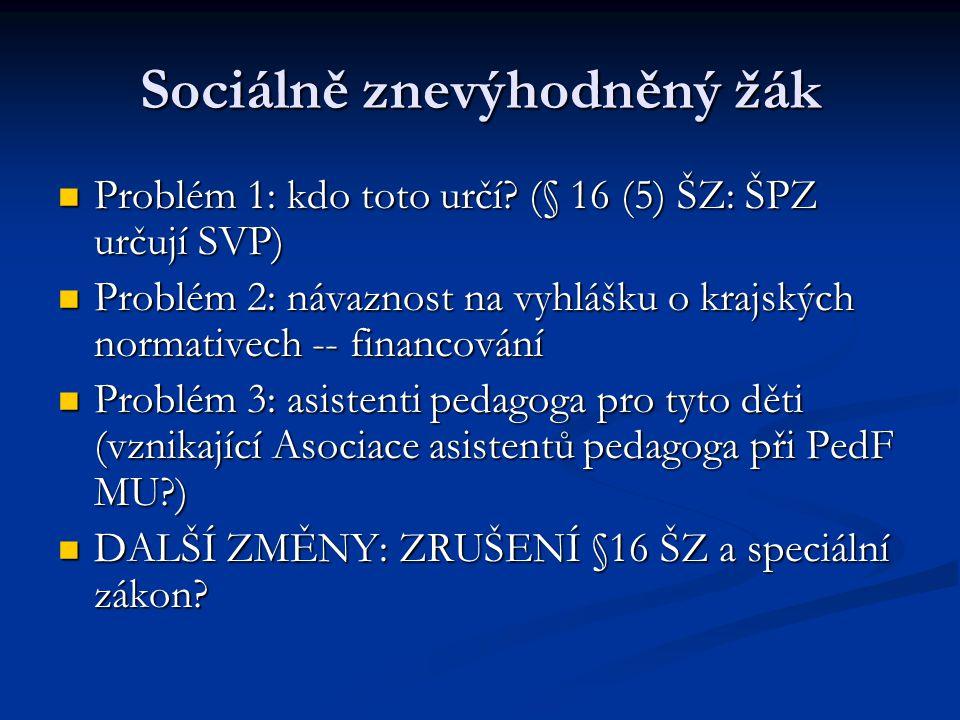 Sociálně znevýhodněný žák Problém 1: kdo toto určí? (§ 16 (5) ŠZ: ŠPZ určují SVP) Problém 1: kdo toto určí? (§ 16 (5) ŠZ: ŠPZ určují SVP) Problém 2: n