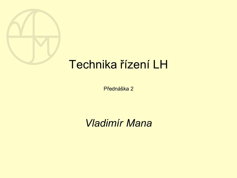 Technika řízení LH Přednáška 2 Vladimír Mana
