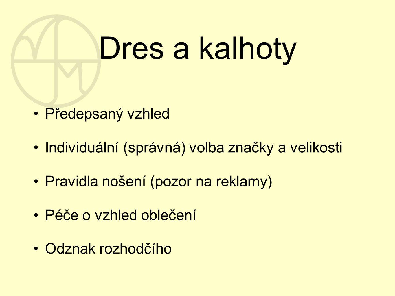 Dres a kalhoty Předepsaný vzhled Individuální (správná) volba značky a velikosti Pravidla nošení (pozor na reklamy) Péče o vzhled oblečení Odznak rozh