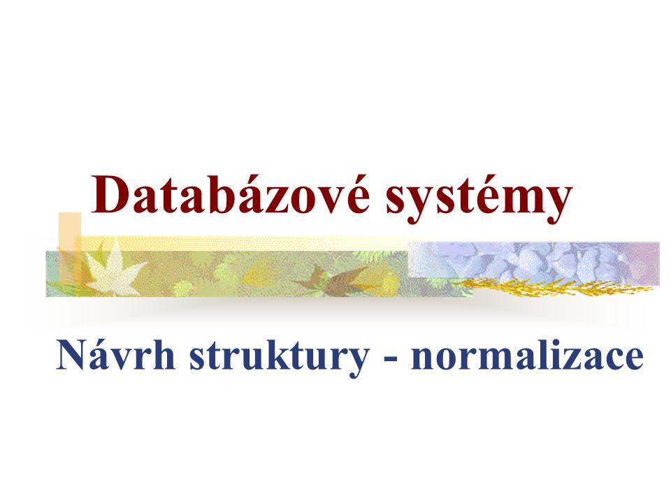 Databázové systémy Návrh struktury - normalizace