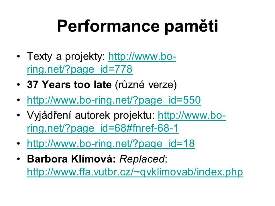 Performance paměti Texty a projekty: http://www.bo- ring.net/?page_id=778http://www.bo- ring.net/?page_id=778 37 Years too late (různé verze) http://www.bo-ring.net/?page_id=550 Vyjádření autorek projektu: http://www.bo- ring.net/?page_id=68#fnref-68-1http://www.bo- ring.net/?page_id=68#fnref-68-1 http://www.bo-ring.net/?page_id=18 Barbora Klímová: Replaced: http://www.ffa.vutbr.cz/~qvklimovab/index.php http://www.ffa.vutbr.cz/~qvklimovab/index.php