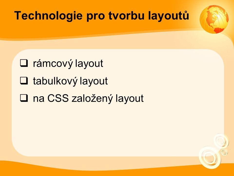 Technologie pro tvorbu layoutů  rámcový layout  tabulkový layout  na CSS založený layout