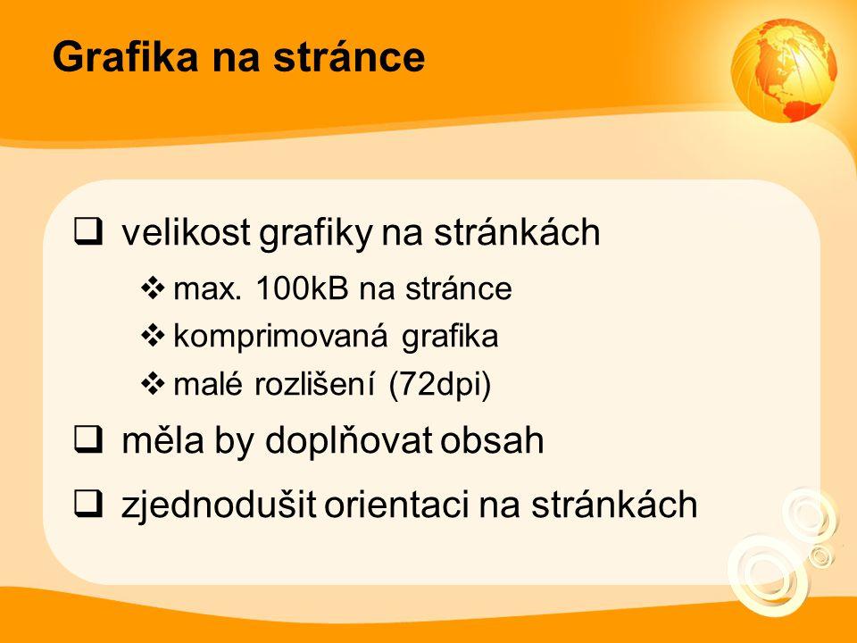 Grafika na stránce  velikost grafiky na stránkách  max. 100kB na stránce  komprimovaná grafika  malé rozlišení (72dpi)  měla by doplňovat obsah 