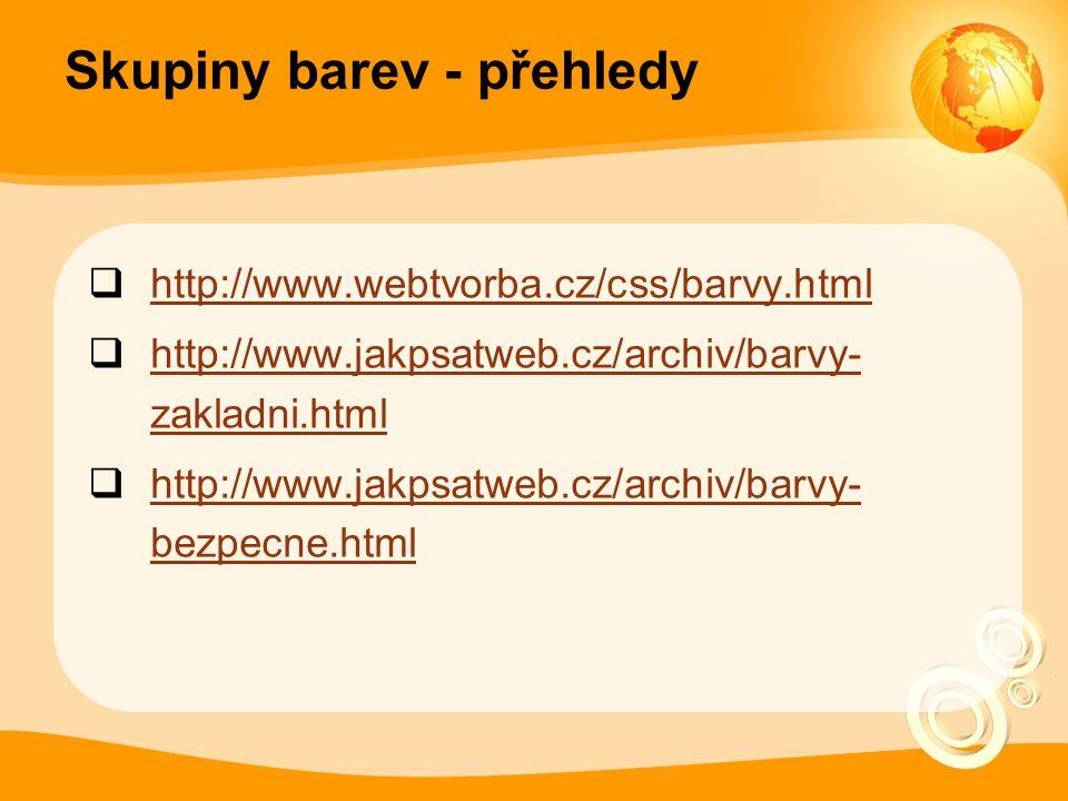 Skupiny barev - přehledy  http://www.webtvorba.cz/css/barvy.html http://www.webtvorba.cz/css/barvy.html  http://www.jakpsatweb.cz/archiv/barvy- zakl