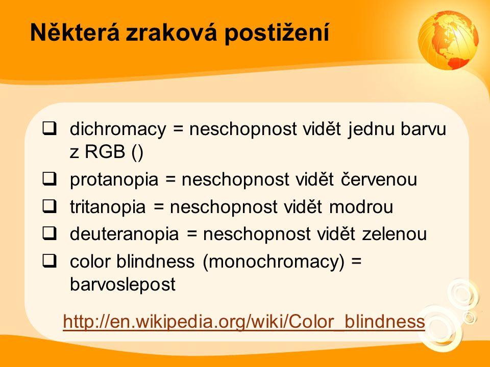 Některá zraková postižení  dichromacy = neschopnost vidět jednu barvu z RGB ()  protanopia = neschopnost vidět červenou  tritanopia = neschopnost v