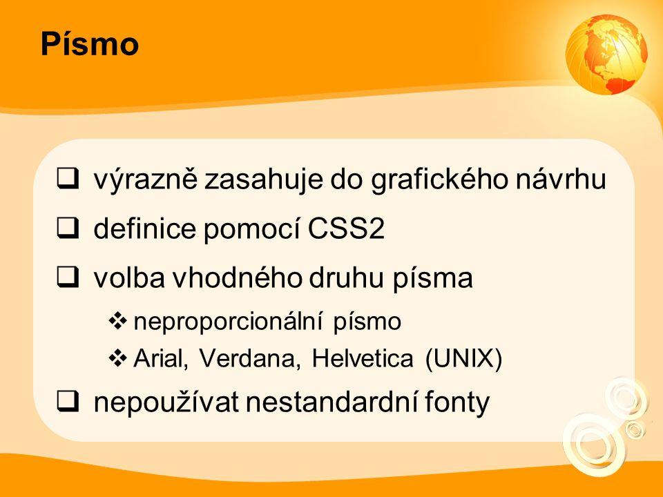  výrazně zasahuje do grafického návrhu  definice pomocí CSS2  volba vhodného druhu písma  neproporcionální písmo  Arial, Verdana, Helvetica (UNIX