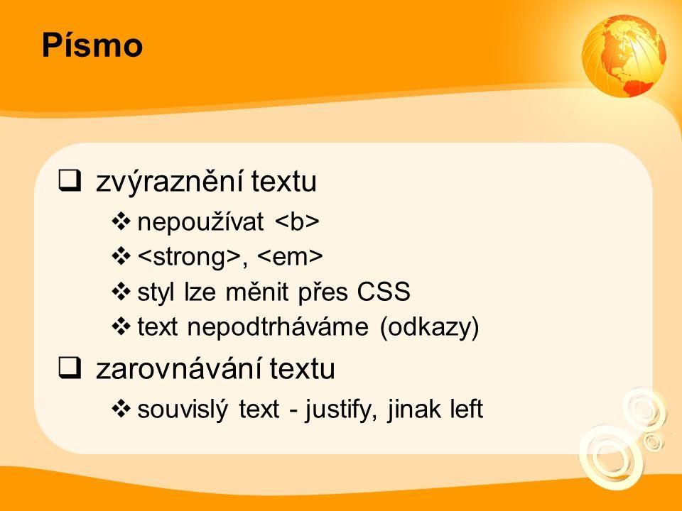 Písmo  zvýraznění textu  nepoužívat ,  styl lze měnit přes CSS  text nepodtrháváme (odkazy)  zarovnávání textu  souvislý text - justify, jinak