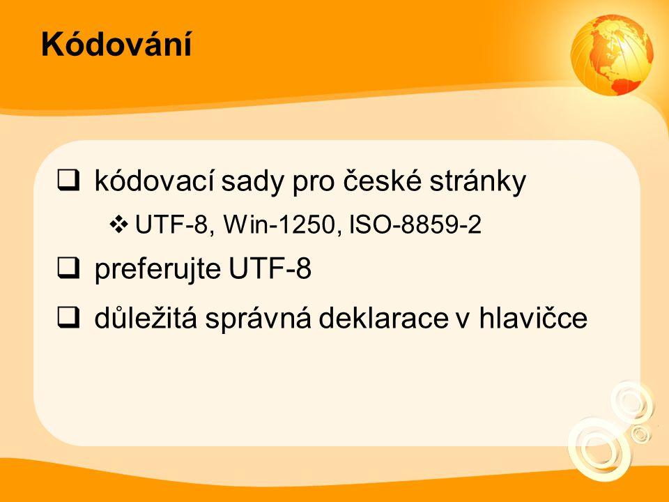 Kódování  kódovací sady pro české stránky  UTF-8, Win-1250, ISO-8859-2  preferujte UTF-8  důležitá správná deklarace v hlavičce