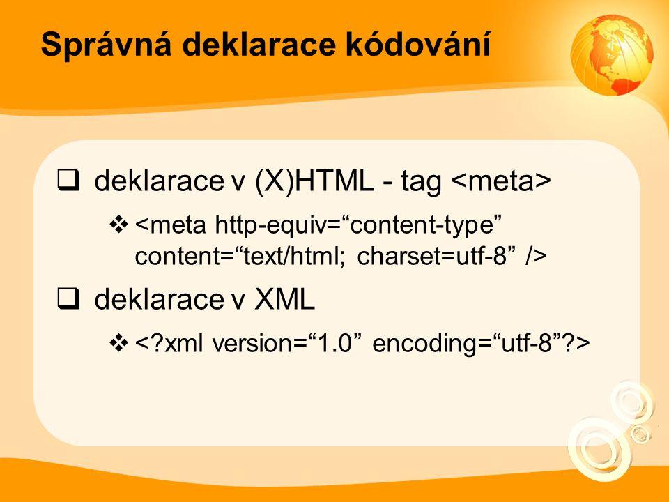 Správná deklarace kódování  deklarace v (X)HTML - tag   deklarace v XML 