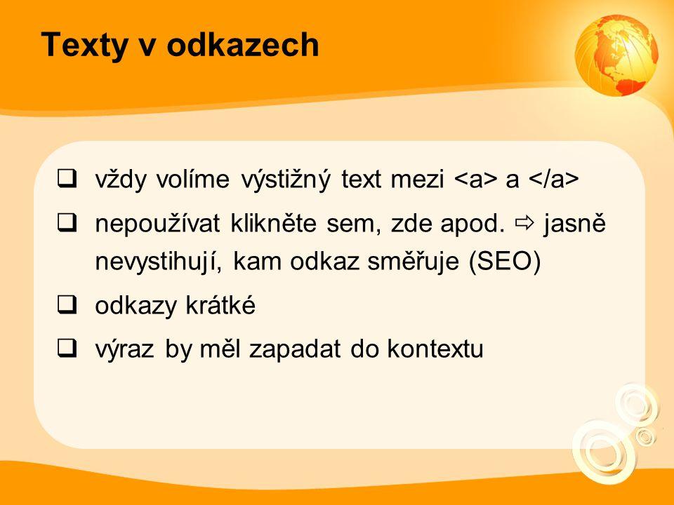 Texty v odkazech  vždy volíme výstižný text mezi a  nepoužívat klikněte sem, zde apod.  jasně nevystihují, kam odkaz směřuje (SEO)  odkazy krátké