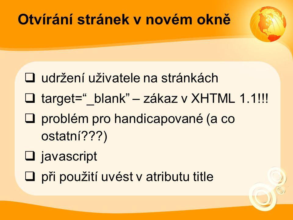 """Otvírání stránek v novém okně  udržení uživatele na stránkách  target=""""_blank"""" – zákaz v XHTML 1.1!!!  problém pro handicapované (a co ostatní???)"""