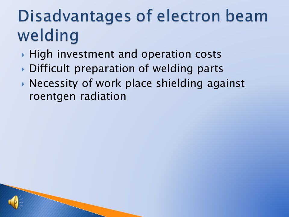  Welding of difficult weld able metals, for example: titanium and its alloys  High precision of beam's guidance and high weld strength