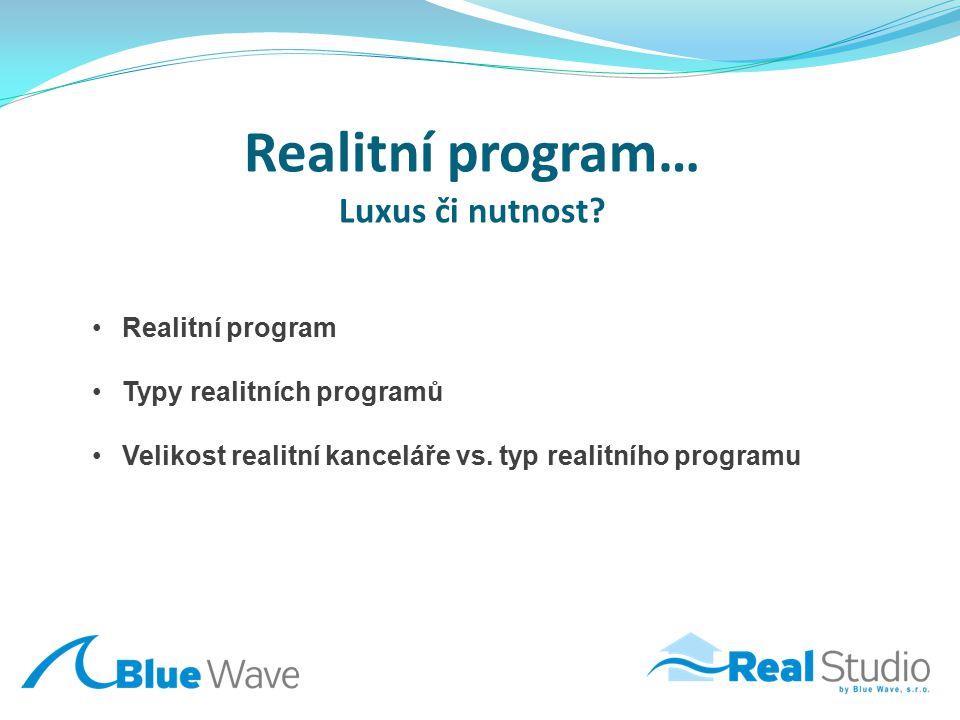Realitní program… Luxus či nutnost? Realitní program Typy realitních programů Velikost realitní kanceláře vs. typ realitního programu