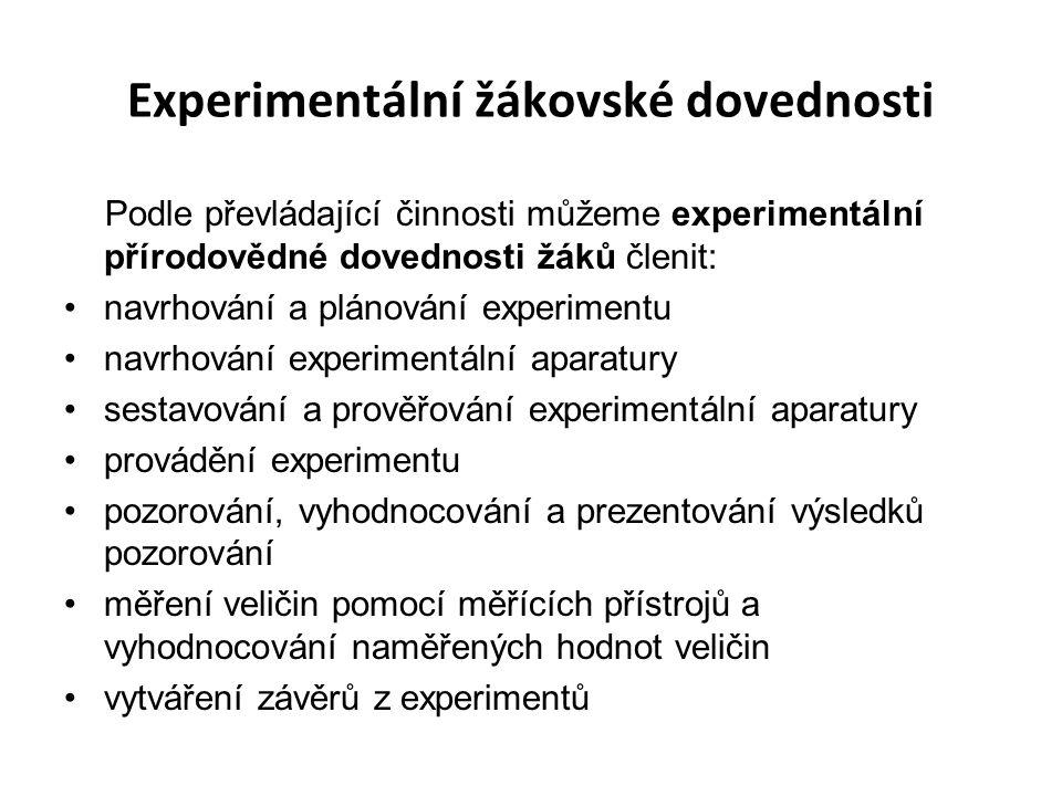 Experimentální žákovské dovednosti Podle převládající činnosti můžeme experimentální přírodovědné dovednosti žáků členit: navrhování a plánování exper