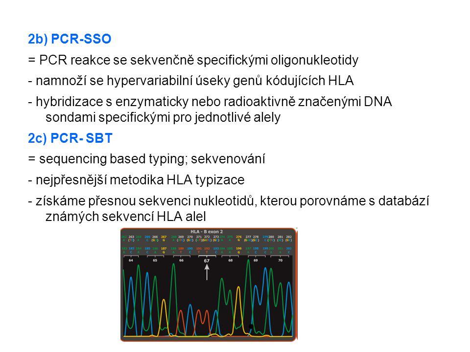2b) PCR-SSO = PCR reakce se sekvenčně specifickými oligonukleotidy - namnoží se hypervariabilní úseky genů kódujících HLA - hybridizace s enzymaticky