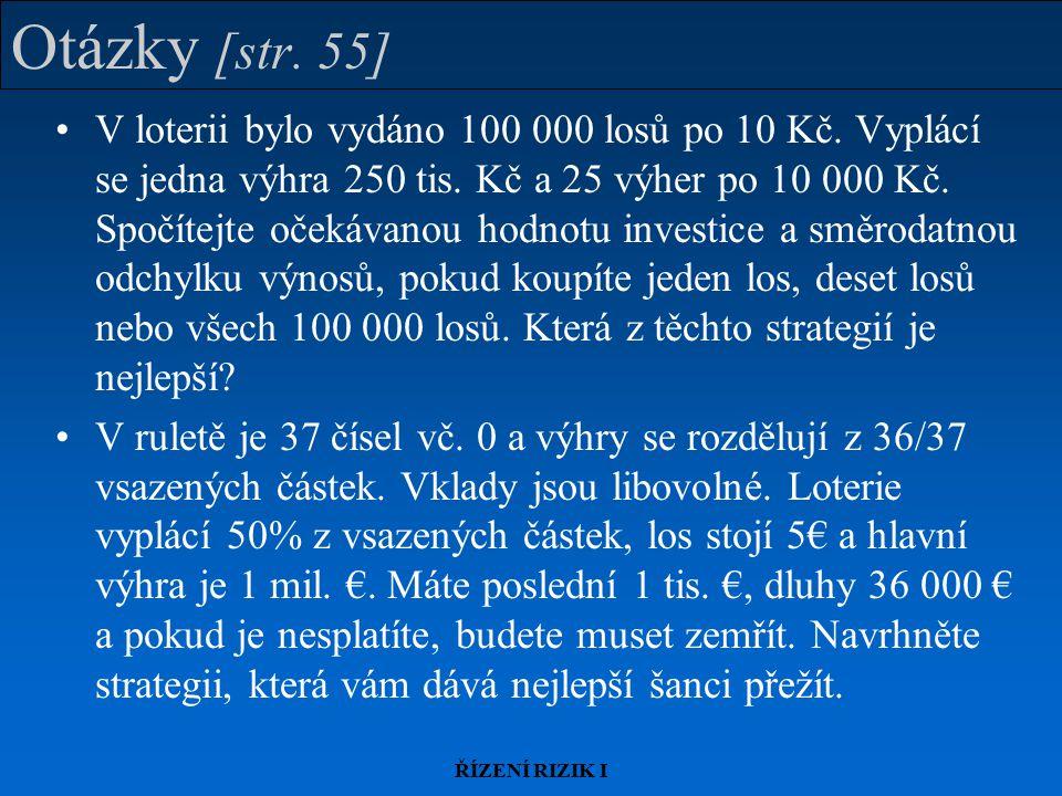 ŘÍZENÍ RIZIK I Otázky [str. 55] V loterii bylo vydáno 100 000 losů po 10 Kč. Vyplácí se jedna výhra 250 tis. Kč a 25 výher po 10 000 Kč. Spočítejte oč