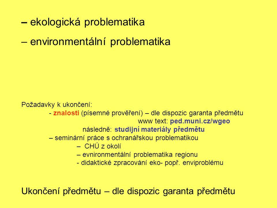 – ekologická problematika – environmentální problematika Požadavky k ukončení: - znalosti (písemné prověření) – dle dispozic garanta předmětu www text