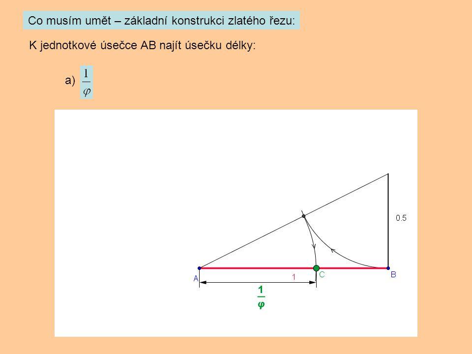 K jednotkové úsečce AB najít úsečku délky: Co musím umět – základní konstrukci zlatého řezu: a)