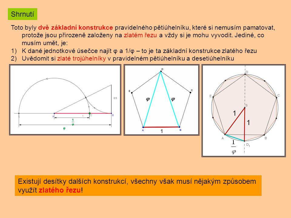 Toto byly dvě základní konstrukce pravidelného pětiúhelníku, které si nemusím pamatovat, protože jsou přirozeně založeny na zlatém řezu a vždy si je m
